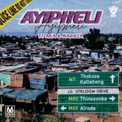 Makwa - Ayipheli Ft. AKA & Maraza